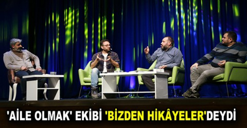 'AİLE OLMAK' EKİBİ 'BİZDEN HİKÂYELER'DEYDİ