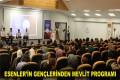 ESENLER'İN GENÇLERİNDEN MEVLİT PROGRAMI
