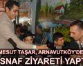 Mesut Taşar, Arnavutköy'de Esnaf Ziyareti Yaptı