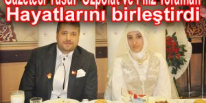 Gazeteci Yusuf Özpolat ve Filiz Toraman hayatlarını birleştirdi