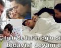Çılgın Sedat'ın oğlu Siraç'ın tedavisi devam ediyor