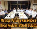 Malatya Pütürge Kavaklıdere (Rıka) Köylüleri  İftarda buluştu