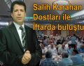 Salih Karahan, Dostları ile İftarda buluştu