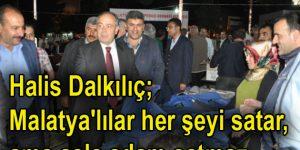 Halis Dalkılıç; Malatya'lılar her şeyi satar, ama asla adam satmaz