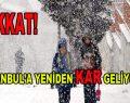 İstanbul'a yeniden kar geliyor!