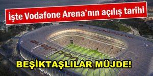 Beşiktaş Vodafone Arane Stadı'nın açılış tarihi belli oldu