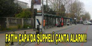 Fatih Çapa'da şüpheli çanta alarmı!
