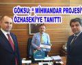 """Göksu; """"Mihmandar Projesi'ni"""" Özhaseki'ye Tanıttı"""