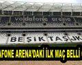 Vodafone Arena'daki İlk Maç Belli Oldu!