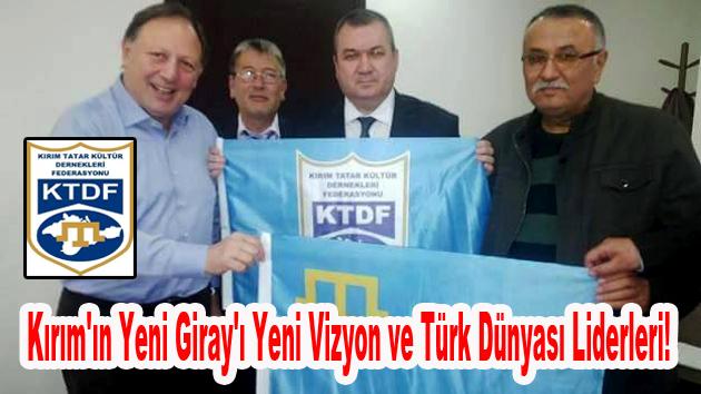 Kırım'ın Yeni Giray'ı Yeni Vizyon ve Türk Dünyası Liderleri!