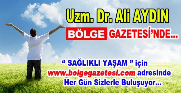Uzman Doktor Ali AYDIN, Bölge Gazetesi'nde Sizlerle Buluşuyor…