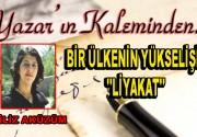 """BİR ÜLKENİN YÜKSELİŞİ – """"LİYAKAT"""""""