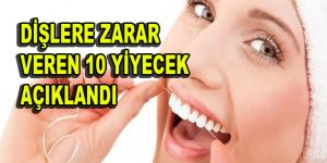 Dişlere zarar veren 10 yiyecek açıklandı