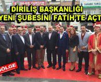 Diriliş Başkanlığı yeni şubesini Fatih'te açtı