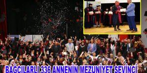 Bağcılarlı 336 annenin mezuniyet sevinci