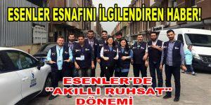 """ESENLER'DE """"AKILLI RUHSAT"""" DÖNEMİ"""