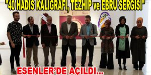"""""""40 Hadis Kaligrafi, Tezhip ve Ebru Sergisi"""" Esenler'de açıldı"""