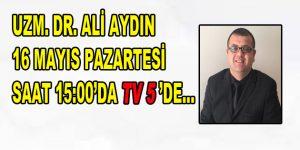 Uzm. Dr. Ali AYDIN sizlerle buluşuyor…