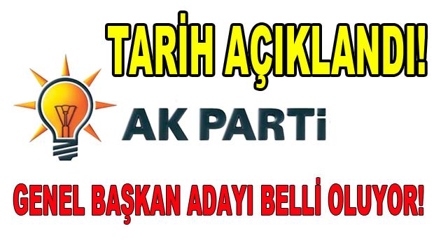 AK Parti'nin Genel Başkan Adayı Belli Oluyor!