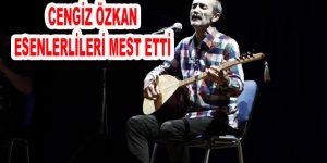 Cengiz Özkan Esenlerlileri mest etti