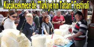 """Küçükçekmece'de """"Türkiye'nin Tatları"""" Festivali"""
