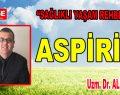 ASPİRİN (ASETİL SALİSİLİK ASİT)