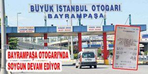BAYRAMPAŞA OTOGARI'NDA SOYGUN DEVAM EDİYOR