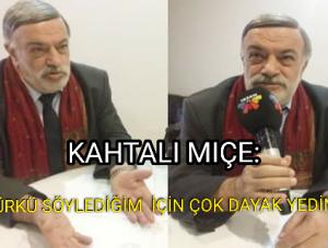 """Kahtalı Mıçe: """"Türkü Söylediğim için çok dayak yedim"""""""