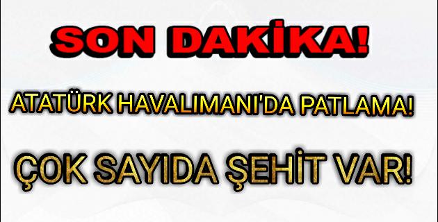 İSTANBUL ATATÜRK HAVALIMANI'NDA PATLAMA!