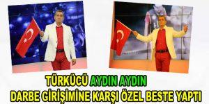 Türkücü Aydın Aydın, darbe girişimine karşı özel beste yaptı