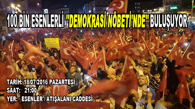 """100 BİN ESENLERLİ """"DEMOKRASİ NÖBETİ'NDE"""" BULUŞUYOR"""