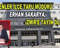 Esenler İlçe Tapu Müdürü Erhan Sakarya, İzmir'e atandı