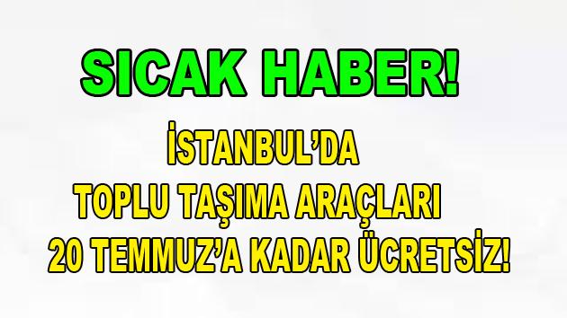 İstanbul'da toplu taşıma araçları 20 Temmuz'a kadar ücretsiz!