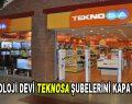 Teknoloji devi TeknoSA şubelerini kapatıyor!