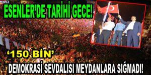 150 Bin Demokrasi Sevdalısı Esenler'e sığmadı
