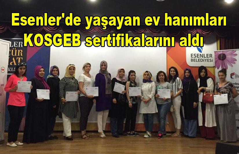 Esenler'de yaşayan ev hanımları KOSGEB sertifikalarını aldı