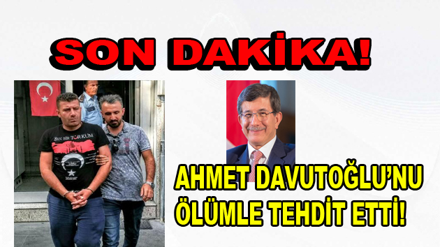 Eski Başbakan Ahmet Davutoğlu ölümle tehdit edildi!
