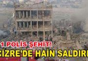 Cizre'de intihar saldırısında 11 Polis Şehit oldu