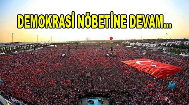 Demokrasi Nöbeti devam edecek…