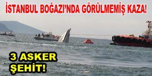 İstanbul Boğazı'nda görülmemiş kaza! 3 Şehit!