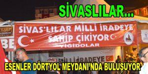 Sivaslılar dev Türk bayrağıyla Esenler Dörtyol Meydanı'na iniyor