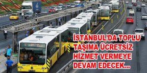 İstanbul'da toplu taşıma araçları ücretsiz hizmet vermeye devam edecek