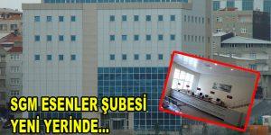 Sosyal Güvenlik Merkezi (SGM) Esenler Şubesi yeni yerine taşındı