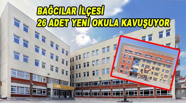 Bağcılar ilçesi 26 adet yeni okula kavuşuyor