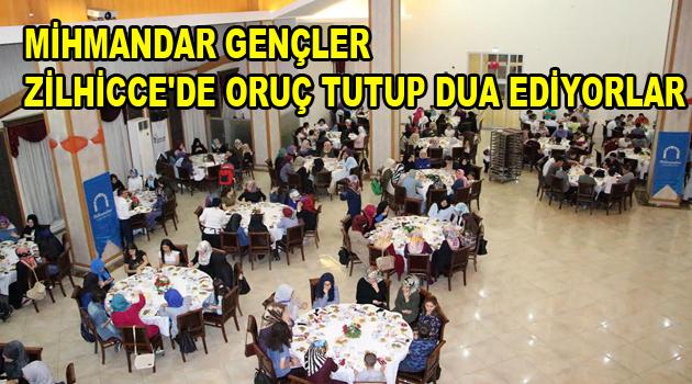MİHMANDAR GENÇLER ZİLHİCCE'DE ORUÇ TUTUP DUA EDİYORLAR
