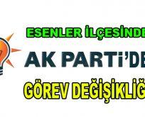 Esenler ilçesinde AK Parti'de görev değişikliği