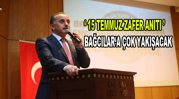 """""""15 Temmuz Zafer Anıtı"""" Bağcılar'a çok yakışacak"""
