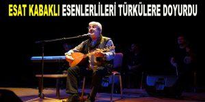 Esat Kabaklı'lı Esenlerlileri türkülere doyurdu