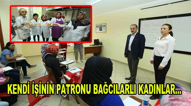 Kendi işinin patronu Bağcılarlı kadınlar…