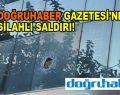 Doğruhaber Gazetesi'ne silahlı saldırı!